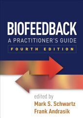 Biofeedback, Fourth Edition: A Practitioner's Guide, Edition 4