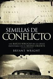 Semillas de conflicto: Las raíces bíblicas de la crisis inevitable en el Medio Oriente