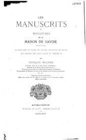 Les manuscrits à miniatures de la maison de Savoie: le bréviaire de Marie de Savoie, duchesse de Milan, les Heures des ducs Louis et Amédée IX