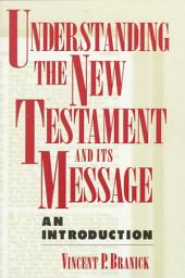 Understanding the New Testament and Its Message: An Introduction