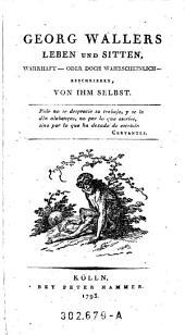 Georg Wallers Leben und Sitten, wahrhaft - oder doch wahrscheinlich - beschrieben, von ihm selbst