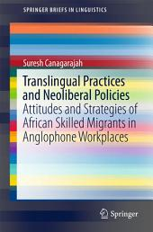 Translingual Practices and Neoliberal Policies: Attitudes and Strategies of African Skilled Migrants in Anglophone Workplaces