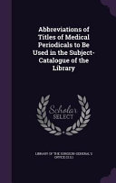 Abbreviations of Titles of Medical Periodicals to Be Used in the Subject Catalogue of the Library PDF