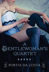 A Gentlewoman's Quartet: A Gentlewoman's Predicament\A Gentlewoman's Ravishment\A Gentlewoman's Pleasure\A Gentlewoman's Dalliance
