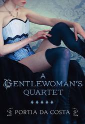 A Gentlewoman's Quartet: A Gentlewoman's Predicament\A Gentlewoman's Ravishment\A Gentlewoman's Pleasure\A Gentlewoman's Dalliance