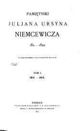 Pamiętniki Juljana Ursyna Niemcewicza: 1809-1820, po raz pierwszy z autografów wydane. 1811-1813, Tom 1