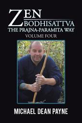 Zen Bodhisattva: The Prajna-Paramita Way Volume Four