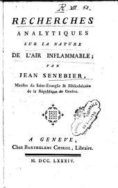 Recherches analytiques sur la nature de l'air inflammable, par Jean Senebier, Ministre du Saint-Evangile..