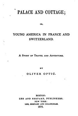 Palace and Cottage  Or  Young America in France and Switzerland PDF