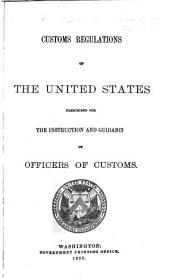Customs Regulations of the United States Prescribed for the Instruction and Guidance of Officers of Customs