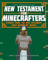 The Unofficial New Testament for Minecrafters: Stories from the New Testament told block by block