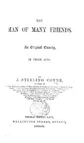 The Man of Many Friends: An Original Comedy in Three Acts, Volume 13, Issue 5