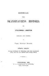 Bidrag till skandinaviens historia ur utländska arkiver, samlade och utgifna af Carl Gustaf Styffe