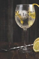 Gin Tasting Logbook  A Notebook Or Journal for Every Enthusiastic Gin Lover  6x9 with 100 Review Pages