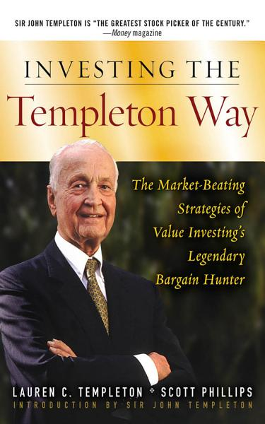 Investing the Templeton Way  The Market Beating Strategies of Value Investing s Legendary Bargain Hunter