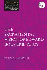 The Sacramental Vision of Edward Bouverie Pusey