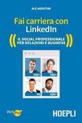 Fai carriera con Linkedin: Il social professionale per relazioni e business