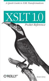 XSLT 1.0 Pocket Reference: A Quick Guide to XML Transformations