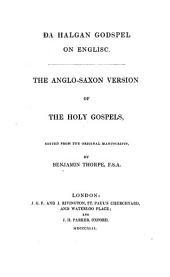 Da Halgan Godspel on English. The Anglo-Saxon Version of the Holy Gospels, Ed. from the Original Manuscripts by Benjamin Thorpe