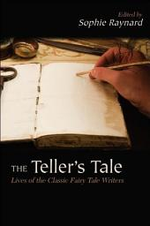 Teller's Tale, The: Lives of the Classic Fairy Tale Writers