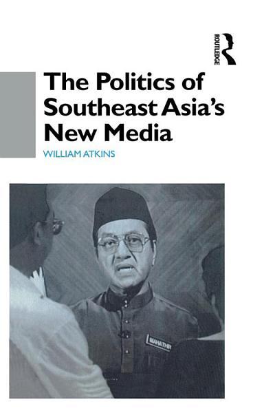 The Politics of Southeast Asia s New Media PDF