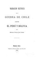 Narracion hist  rica de la guerra de Chile contra el Per   y Bolivia  Por Mariano Felipe Paz Sold  n PDF