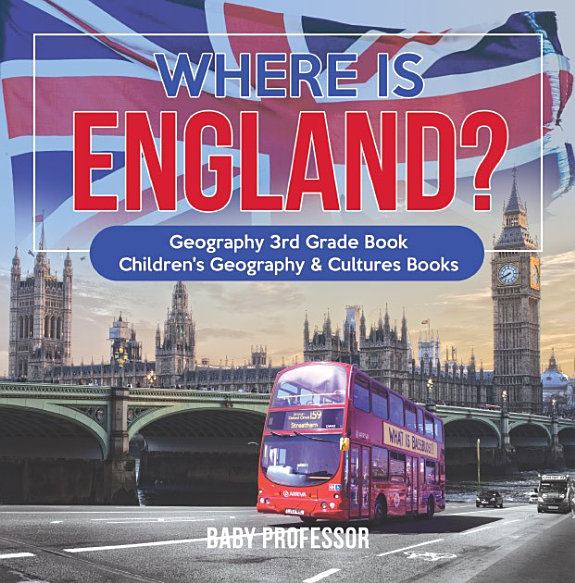 Where Is England Geography 3rd Grade Book Childrens Geography Cultures Books