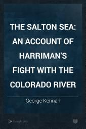The Salton Sea: An Account of Harriman's Fight with the Colorado River