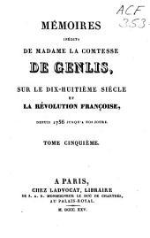 Mémoires inédits de Madame la Comtesse de Genlis, sur le dix-huitième siècle et la Révolution française, depuis 1756 jusqu'à nos jours: Volume5