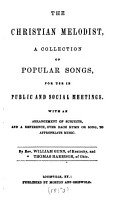 Christian Melodist   a Collection of Popular Songs  for Use in Public and Social Meetings  with an Arrangement of Subjects  and a Reference  Over Each Hymn Or Song  to Appropriate Music PDF