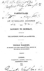 Particulars of an Overland Journey from London to Bombay, by way of the Continent, Egypt and the Red Sea