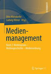 Medienmanagement: Band 2: Medienpraxis - Mediengeschichte - Medienordnung