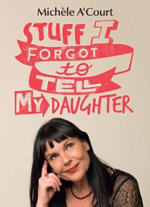 Stuff I Forgot to Tell My Daughter Book