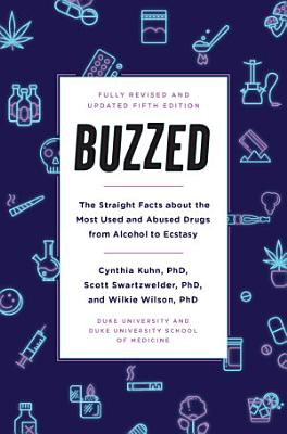 Buzzed  The Straight Facts About the Most Used and Abused Drugs from Alcohol to Ecstasy  Fifth Edition