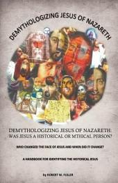 Demythologizing Jesus of Nazareth: Was Jesus a Historical Or Mthical Person?