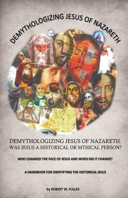 Demythologizing Jesus of Nazareth  Was Jesus a Historical Or Mthical Person  PDF
