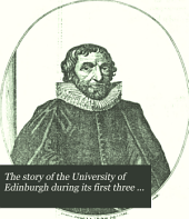 The Story of the University of Edinburgh During Its First Three Hundred Years: Volume 1