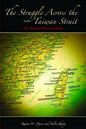 The Struggle across the Taiwan Strait: The Divided China Problem