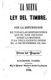 La nueva ley del timbre: Con la refundicion de todas las disposiciones que se han dictado sobre la materia y la única vigente desde el 16 de setiembre de 1880 ...