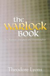 The Warlock Book: The Warlock's Daughters and Granddaughter