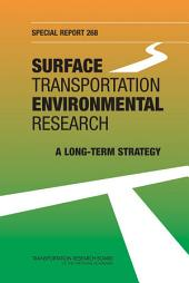 Surface Transportation Environmental Research: A Long-Term Strategy -- Special Report 268