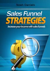 Sales Funnel Strategies: Increase your income with sales funnels