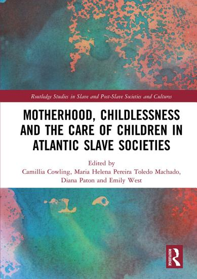 Motherhood  Childlessness and the Care of Children in Atlantic Slave Societies PDF