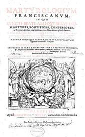 Martyrologium Franciscanum: in quo sancti, beati, aliique servi Dei, martyres, pontifices, confessores ac virgines ... claruere ..., et nunc primum annotationibus commentatum prodit in lucem ...