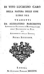 Della Natura Delle Cose Libri Sei. Tradotti Da Alessandro Marchetti ... Prima Edizione: Volume 1