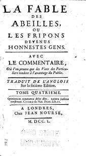 La fable des abeilles, ou, Les fripons devenus honnestes gens: avec le commentaire, où l'on prouve que les vices des particuliers tendent à l'avantage du public, Volume4