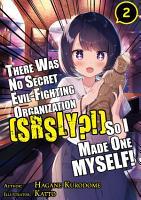 There Was No Secret Evil Fighting Organization  srsly     So I Made One MYSELF  Volume 2 PDF