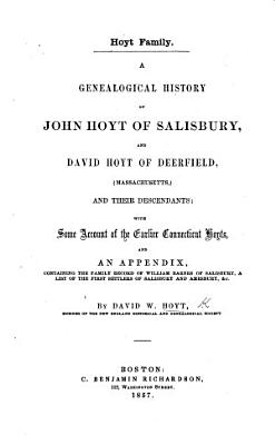 Hoyt Family  A genealogical history of J  Hoyt of Salisbury  and D  Hoyt of Deerfield      and their descendants  with some account of the earlier Connecticut Hoyts  and an appendix  containing the family record of W  Barnes of Salisbury  a list of the first settlers of Salisbury and Amesbury  etc PDF