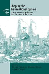 Shaping the Transnational Sphere: Experts, Networks and Issues from the 1840s to the 1930s