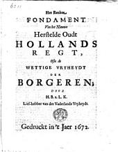 Het Rechte fondament van het nieuwe herstelde oudt Hollands regt: ofte de wettige vryheydt der borgeren